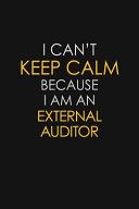 I Can t Keep Calm Because I Am an External Auditor