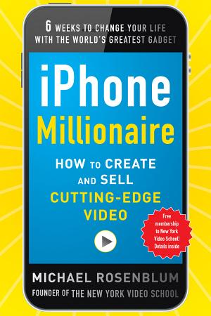 IPhone Millionaire  How to Create and Sell Cutting Edge Video