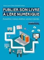 Publier son livre à l'ère numérique: Autoédition, maisons d'édition, solutions hybrides – Le guide de l'auteur-entrepreneur