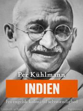 Indien: Fra engelsk koloni til selvstændighed