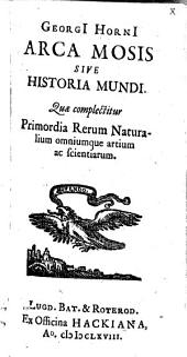 Arca Mosis sive historia mundi, quae complectitur primordia rerum naturalium omniumque artium ac sententiarum