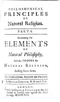 Philosophical Principles of Religion  natural and revealed  in two parts  Part I  Containing the elements of natural philosophy and the proofs of natural religion     The second edition corrected and enlarged  Part II  Containing the nature and kinds of Infinites     together with the philosophick principles of reveal d religion  Now first publish d PDF