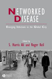 Networked Disease: Emerging Infections in the Global City