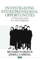 Investigating Entrepreneurial Opportunities: A Practical Guide for Due Diligence