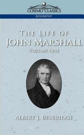 The Life of John Marshall: Volume 1