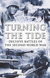 Turning the Tide: Decisive Battles of the Second World War: Decisive Battles of the Second World War