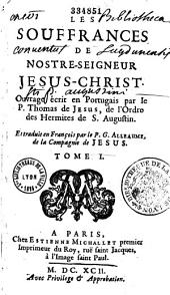 Les Souffrances de Nostre-Seigneur Jesus-Christ, ouvrage écrit en portugais par le M. Thomas de Jesus,... et traduit en françois par le P. G. Alleaume...