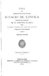 Vida del bienaventurado padre Ignacio de Loyola: fundador de la religión de la Compañía de Jesús