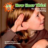 Now Hear This!: The Secrets of Ears and Hearing