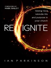 Reignite: Seeing God rekindle life and purpose in your church