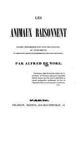Les animaux raisonnent: examen philosophique de leur organisation, de leurs moeurs, et des faits les plus intéressants de leur histoire