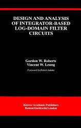 Design And Analysis Of Integrator Based Log Domain Filter Circuits Book PDF