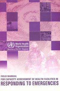 Field Manual for Capacity Assessment of Health Facilities in Responding to Emergencies Book