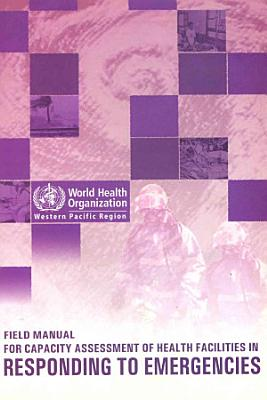Field Manual for Capacity Assessment of Health Facilities in Responding to Emergencies