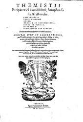 Themistii ... Paraphrasis in Aristotelis. Posteriora, & Physica. In libro item De anima, Memoria et reminiscentia, Somno et vigilia, Insomniis, & Diuinatione per somnum, Hermolao Barbaro ... interprete. Additae sunt et lucubrationes, quae Themistii obscuriora loca apertissima reddunt: Additus & index, necnon contradictionum solutiones Marci Antonii Zimarrae in dictis eiusdem Themistii: omnia à studioso quodam & vtriusque linguae peritissimo, summa fide recognita, & quibus scatebat erroribus repurgata: His demum omnibus adiecimus eiusdem Themistij paraphrasem in librum tertium De anima nuper a ... Ludouico Nogarola Veronensi, latinitae donatam, ac suis subtilissimis scholiis illustratam. ...