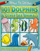 How to Draw 101 Dolphins and Other Sea Animals