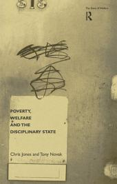 Poverty, Welfare and the Disciplinary State