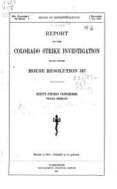 Report on the Colorado Strike Investigation Made Under House Resolution 387, Sixty-third Congress, Third Session ...