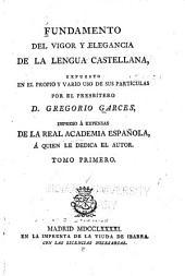 Fundamento del vigor y elegancia de la lengua castellana: Volúmenes 1-2