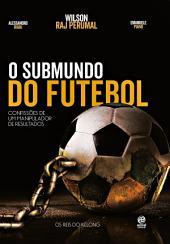 O submundo do futebol: Confissões de um manipulador de resultados