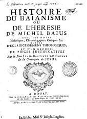Histoire du baianisme ou de l'hérésie de Michel Baius... suivie d'éclaircissemens théologiques et d'un recueil de pièces justificatives, par le P. Jean-Baptiste Duchesne,...