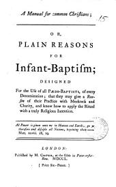 A Manual for Common Christians; Or, Plain Reasons for Infant-baptism; Designed for the Use of All Pædo-baptists, of Every Denomination;...
