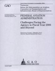 Federal Aviation Administration  Challenges Facing the Agency in Fiscal Year 2008   Beyond PDF