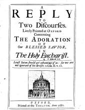A reply [by H. Aldrich] to Two discourses [by A.Woodhead] ... concerning the adoration of our blessed Savior, in the holy eucharist: Volume 4