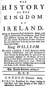 The History of the Kingdom of Ireland ... The Tenth Edition Enlarg'd. By R. B. [i.e. Richard Burton, Pseudonym of Nathaniel Crouch.]