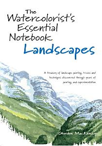The Watercolorist s Essential Notebook   Landscapes Book