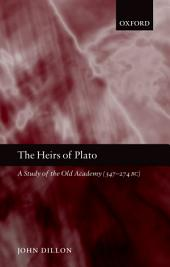 The Heirs of Plato: A Study of the Old Academy (347-274 BC)