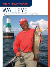 Pro TacticsTM: Walleye: Use the Secrets of the Pros to Catch More and Bigger Walleye
