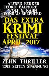 Das Extra Krimi Festival April 2017: Zehn Thriller, 1293 Seiten Spannung: Sammelband