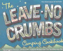 The Leave-No-Crumbs Camping Cookbook