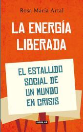 La energía liberada: El estallido social de un mundo en crisis