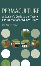 Permaculture: A Student's Guide to the Theory and Practice of Ecovillage Design