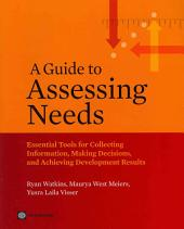 A Guide to Assessing Needs: Essential Tools for Collecting Information, Making Decisions, and Achieving Development Results