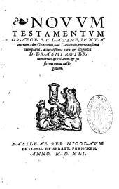 Novum Testamentum Graece et Latine iuxta veterum, cum Graecorum, tum Latinorum, emendatissima exemplaria, accuratissima cura et diligentia D. Erasmi Roter. iam denuo et collatum, et postrema manu castigatum