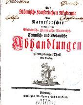 Der Römisch-Kaiserlichen Akademie der Naturforscher auserlesene medizinisch-chirurgisch-anatomisch-chymisch- und botanische Abhandlungen: Band 19