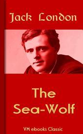 The Sea-Wolf: Classic American Literature