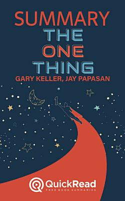 Summary of The ONE Thing by Gary Keller and Jay Papasan