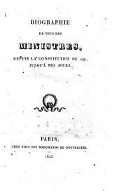 Biographie de tous les ministres, depuis la constitution de 1791 jusqu'à nos jours