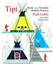 Tipi: Home of the Nomadic Buffalo Hunters