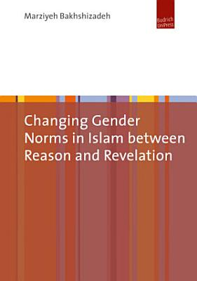 Changing Gender Norms in Islam Between Reason and Revelation
