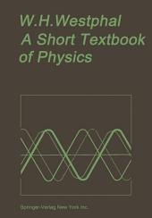 A Short Textbook of Physics: Not Involving the Use of Higher Mathematics