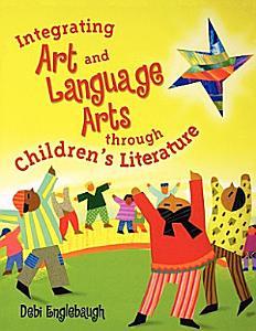 Integrating Art and Language Arts Through Children s Literature PDF