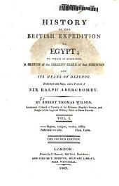 History of the British expedition to Egypt: to which is subjoined, a sketch of the present state of that country and its means of defence. Illustrated with maps, and a portrait of Sir Ralph Abercromby, Volume 1