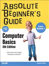 Absolute Beginner¿s Guide to Computer Basics: Edition 5