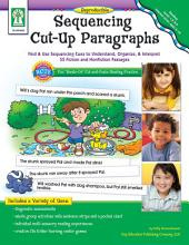 Sequencing Cut-Up Paragraphs, Grades 1 - 2: Find & Use Sequencing Cues to Understand, Organize, & Interpret 55 Fiction and Nonfiction Passages