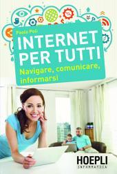 Internet per tutti: Navigare, comunicare, informarsi